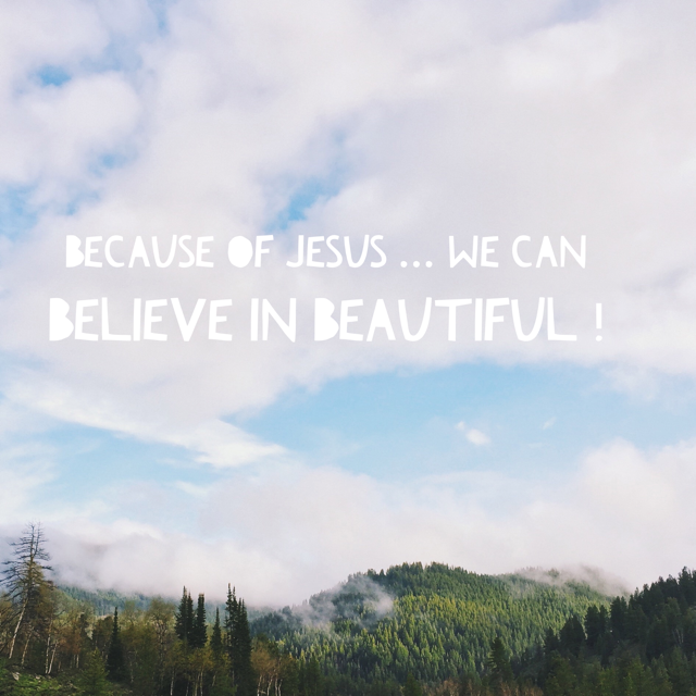 Believe in beautiful